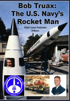 Bob Truax: A Pioneering Rocket Scientist