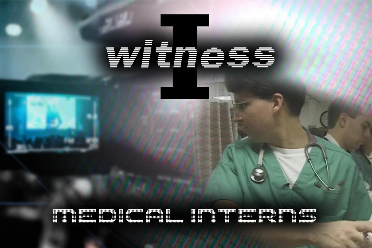 I Witness: Medical Interns