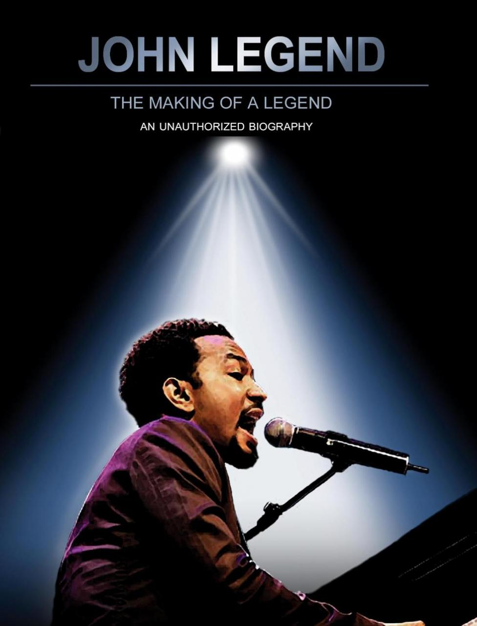 John Legend Making Of A Legend Unauthorized