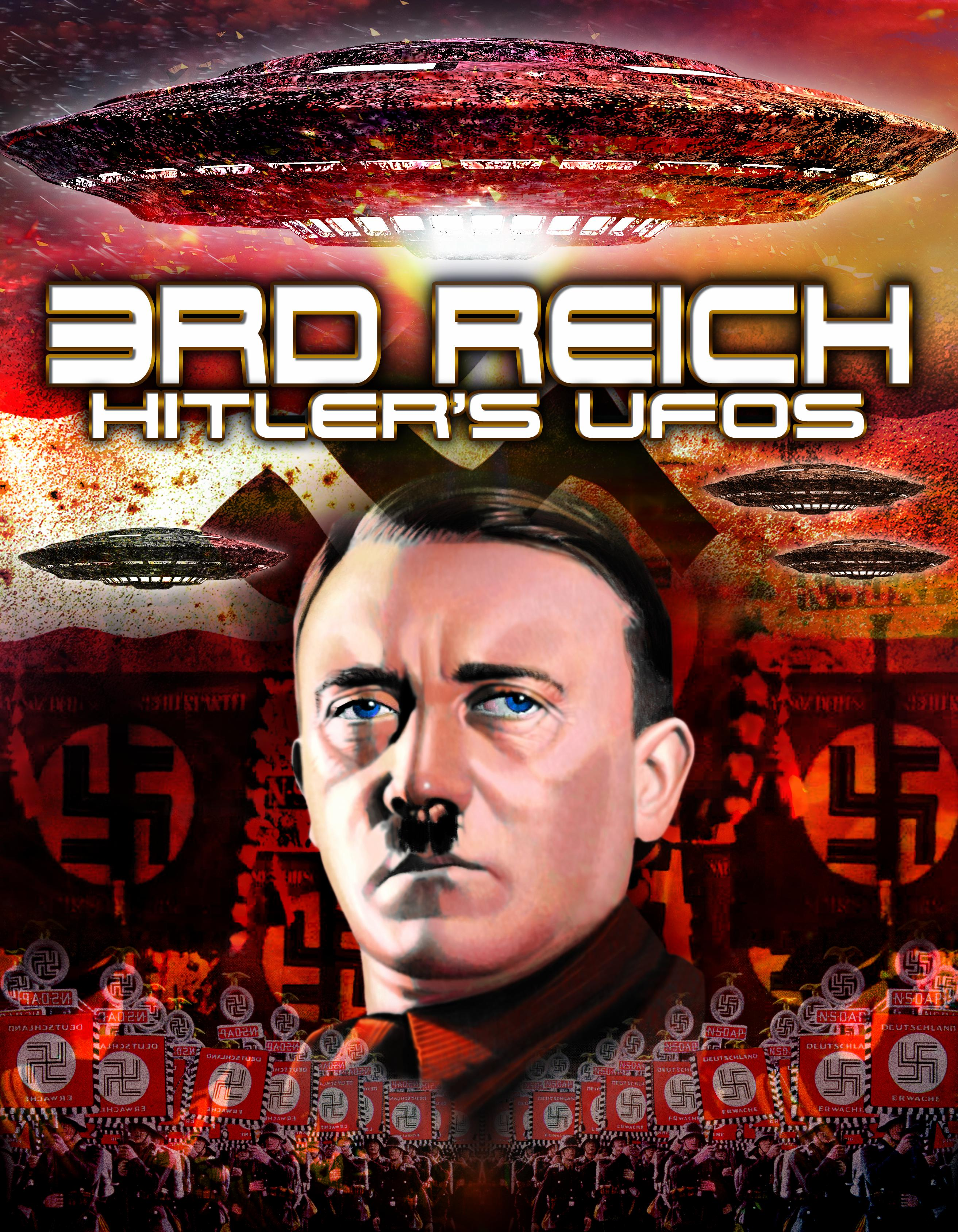 3rd Reich: Hitler's UFOs and the Nazi's Most Powerful Weapon